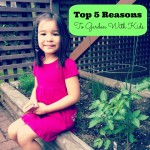 5 benefits and reasons to garden with kids