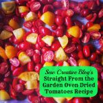 Sew Creative Blog's Straight From The Garden Oven Dried Tomatoes Recipe