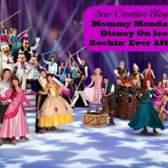 Mommy Monday- Disney On Ice Rockin' Ever After