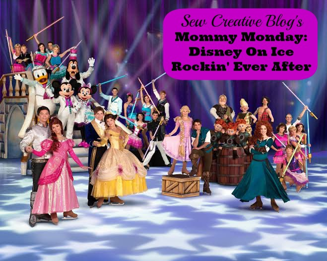Sew Creative Blog's Mommy Monday Disney On Ice Cast Rockin' Ever After