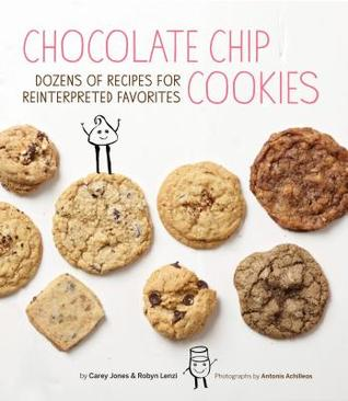 Book- Chocolate Chip Cookies Dozens of Recipes for Reinterpreted Favorites