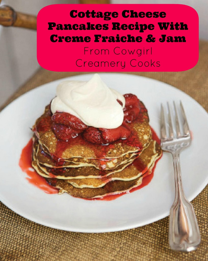 Cottage Cheese Pancakes Recipe With Creme Fraiche and Jam from Cowgirl Creamery Cooks