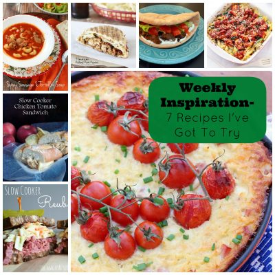 Weekly Inspiration- 7 Recipes I've Got To Try To Get Me Out Of My Dinnertime Rut