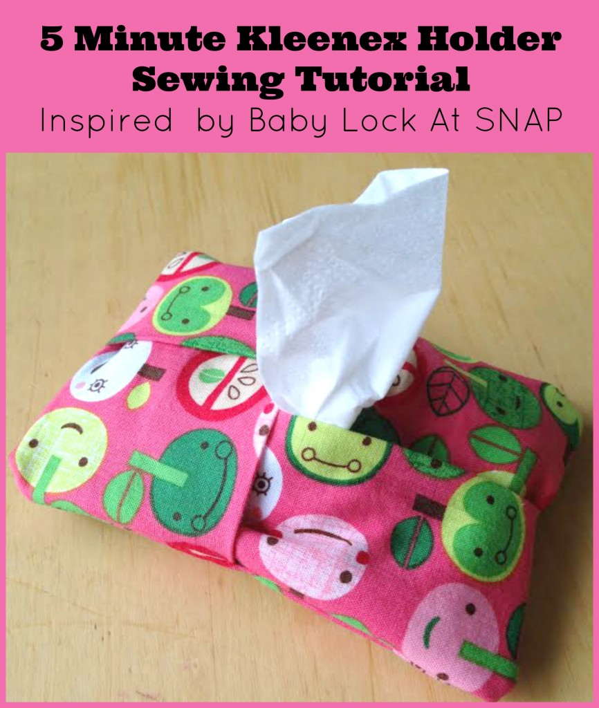 5 Minute Kleenex Holder Sewing Tutorial Inspired  by Baby Lock At SNAP