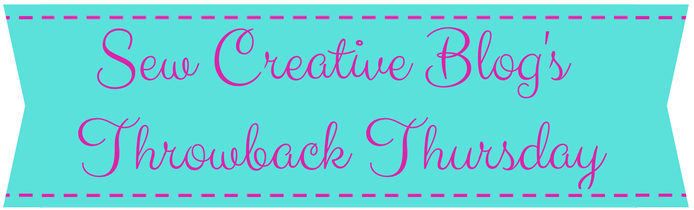 Sew Creative Blog's Throwback Thursday 2