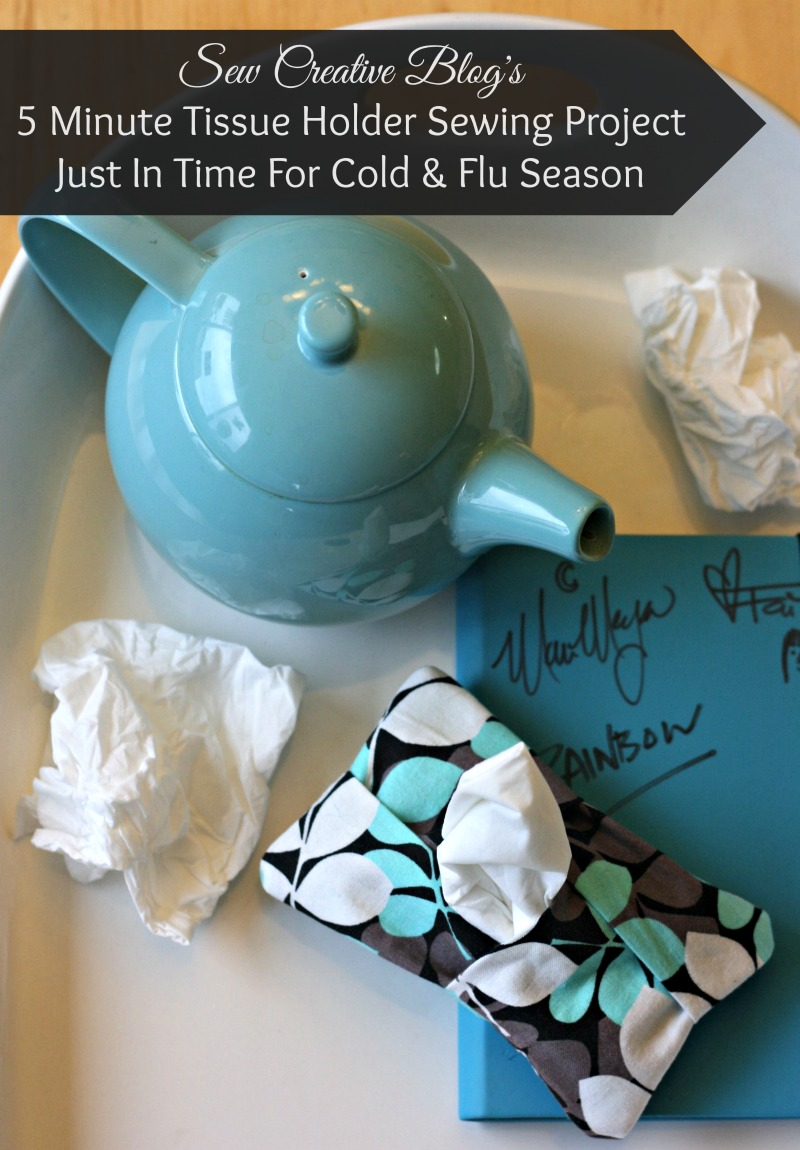 Sew Creative's 5 minute tissue holder sewing project would make a great teacher gift, stocking stuffer or handmade gift idea. A great fabric scrap project for cold & flu season.