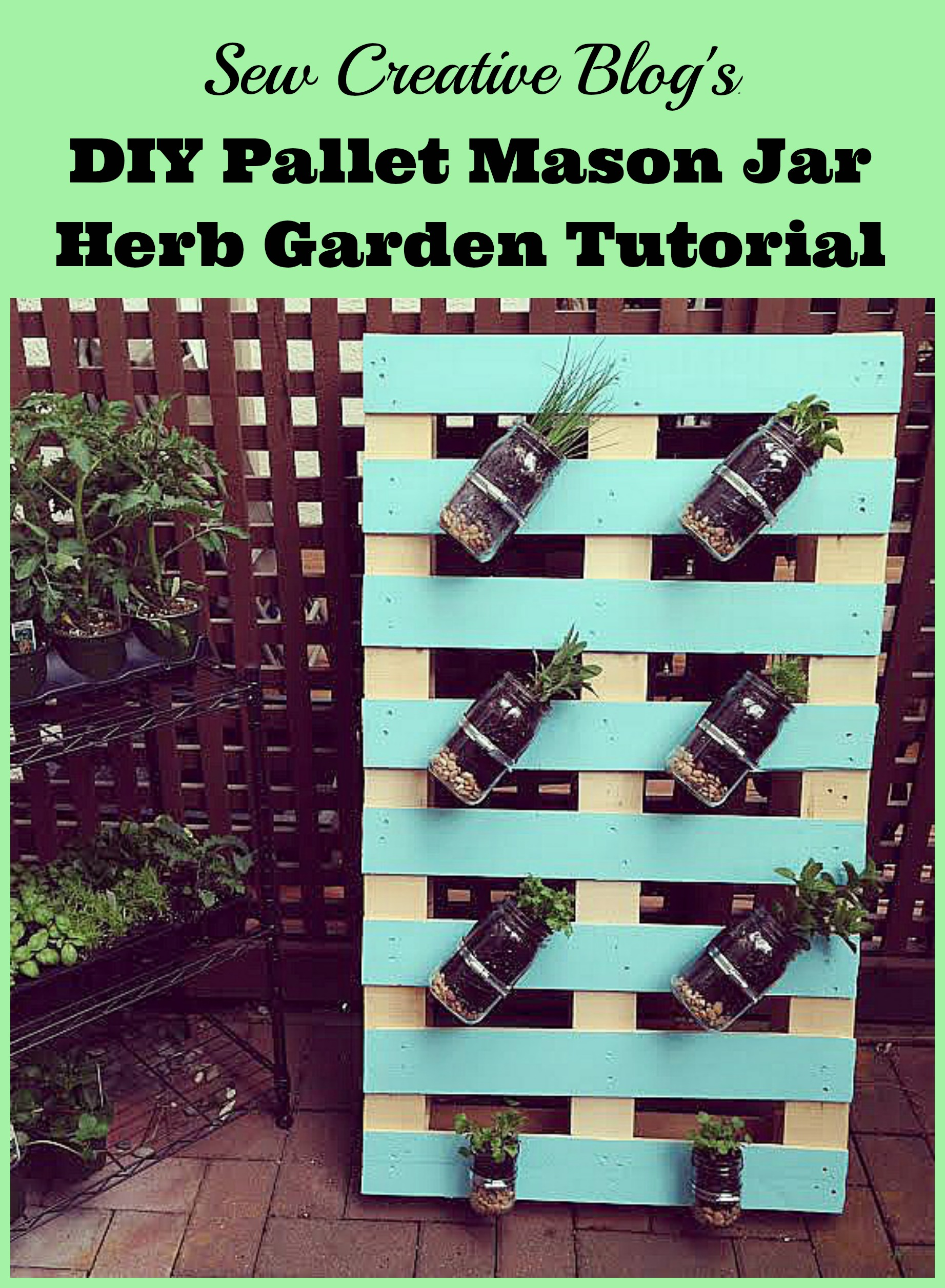Sew creative 39 s diy pallet mason jar herb garden tutorial for Project weekend