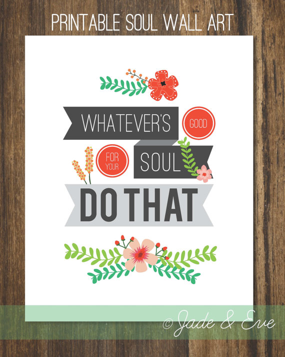 Whatever's Good For Your Soul Do That