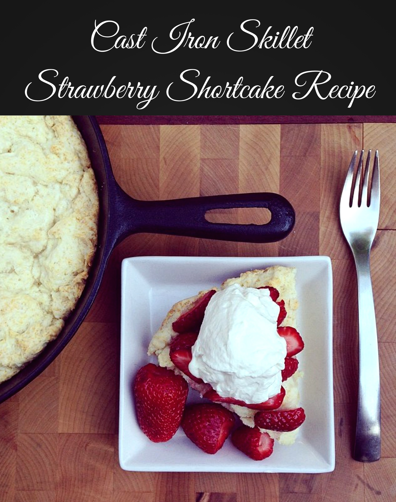 Cast Iron Skillet Strawberry Shortcake Recipe. The perfect summer treat with a biscuit or scone style shortcake
