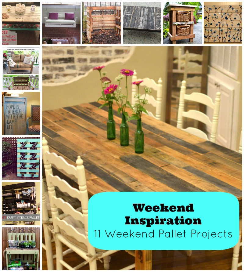 Weekend Inspiration 11 Weekend Pallet Projects.jpg