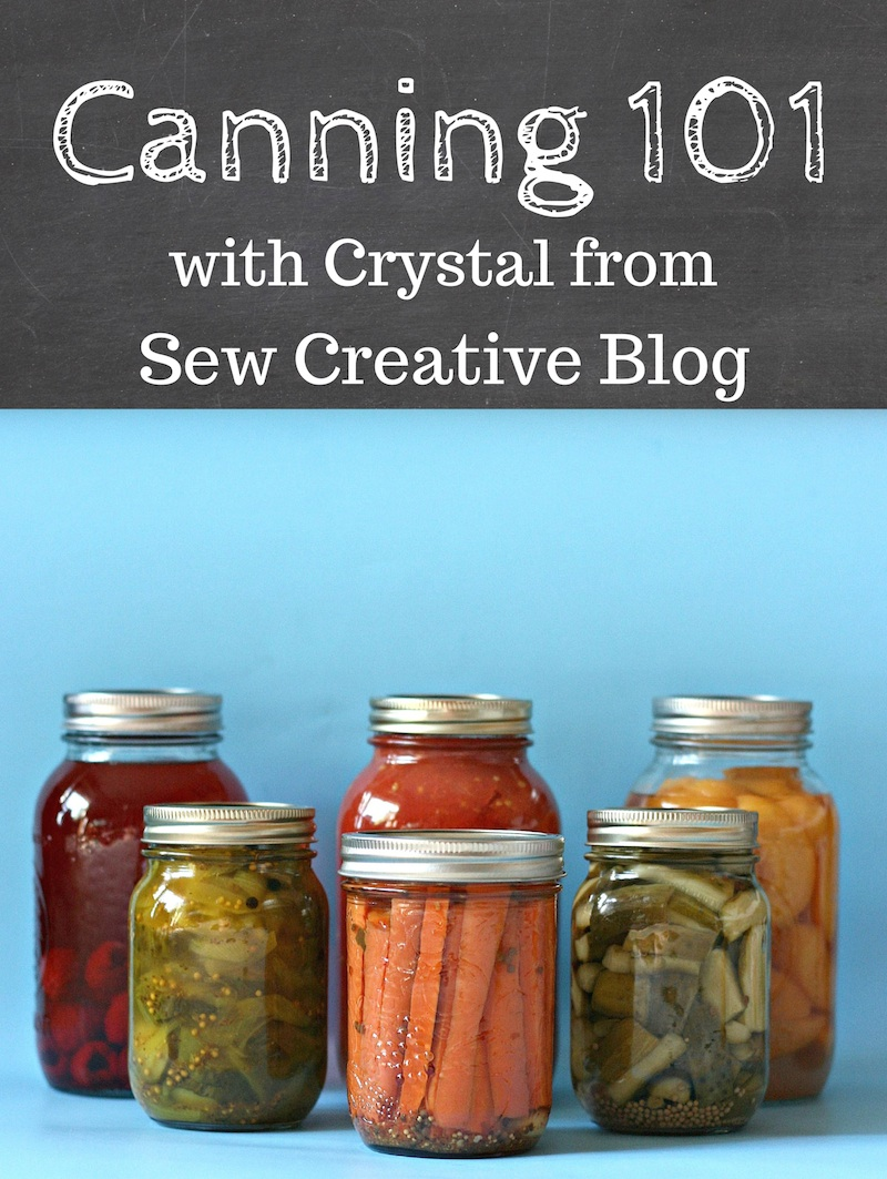 Canning 101 Tips and Tricks to get you started canning today from Crystal of Sew Creative Blog