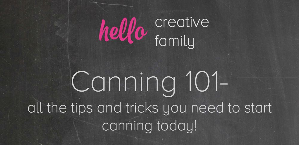 Canning tips and tricks from Hello Creative Family