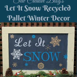 Sew Creative Blog's Let It Snow Recycled Pallet Winter Decor with Expressions Vinyl & Cricut Explore