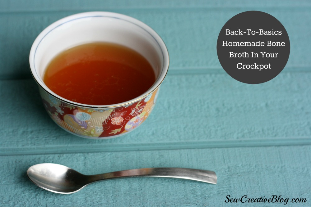 Back To Basics with Sew Creative. How to make Homeade Bone Broth in your crockpot