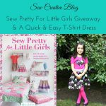 Sew Pretty For Little Girls Giveaway and A Quick & Easy T-Shirt Dress