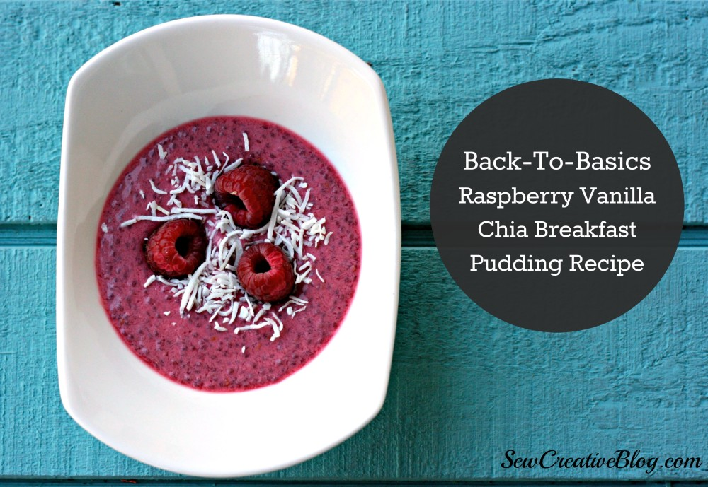 Back To Basics Sew Creative Blog's Raspberry Vanilla Chia Breakfast Pudding Recipe a quick, easy and nutritious paleo and clean eating breakfast idea