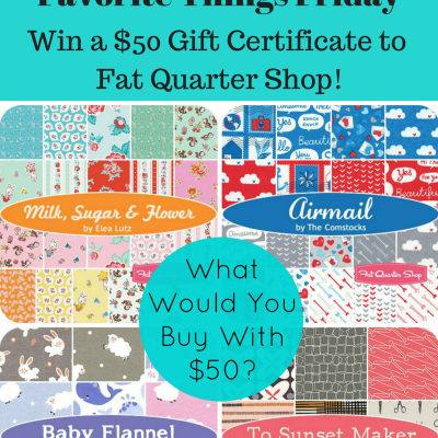 Favorite Things Friday: Fabric Giveaway from Fat Quarter Shop & Milk, Sugar & Flower Fabric Collection