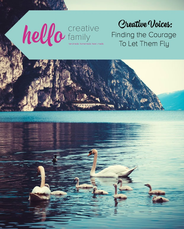 Hello Creative Family Creative Voices- Finding the courage to let them fly