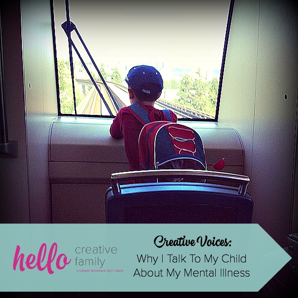 Hello Creative Family Creative Voices- Why I Talk To My Child About My Mental Illness