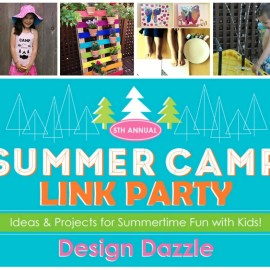 Show us your summer fun and get inspired with great ideas and projects for Summertime Fun With Kids! The 5th Annual Design Dazzle Summer Camp Link Party!