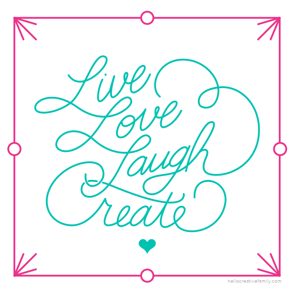Live Love Laugh Create printable for Hello Creative Family. Created by Wild Daughters. Lovely inspiration.