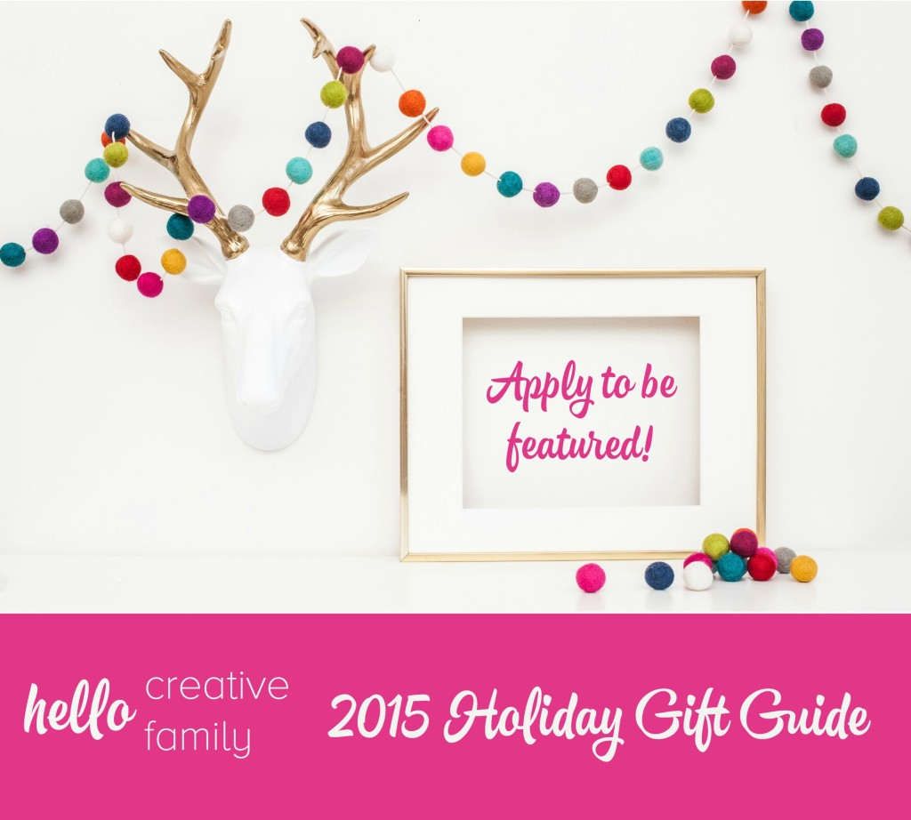 Apply to be featured in HelloCreativeFamily.com's 2015 Holiday Gift Guide