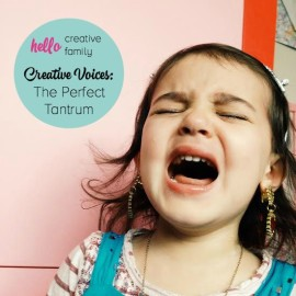Hello Creative Family's Creative Voices series continues with The Perfect Tantrum by Brooke Takhar