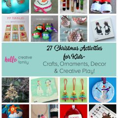 27 Christmas Activities for Kids- Crafts, Ornaments, Decor and Creative Play!