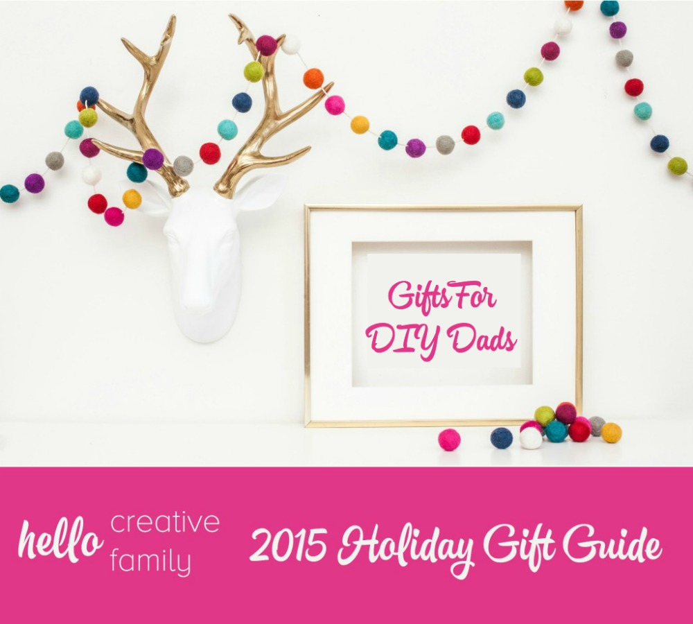 Hello Creative Family Holiday Gift Guide Gifts for DIY Dads