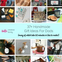 37+ Handmade Gift Ideas For Dads (many of which take 60 minutes or less to make!)