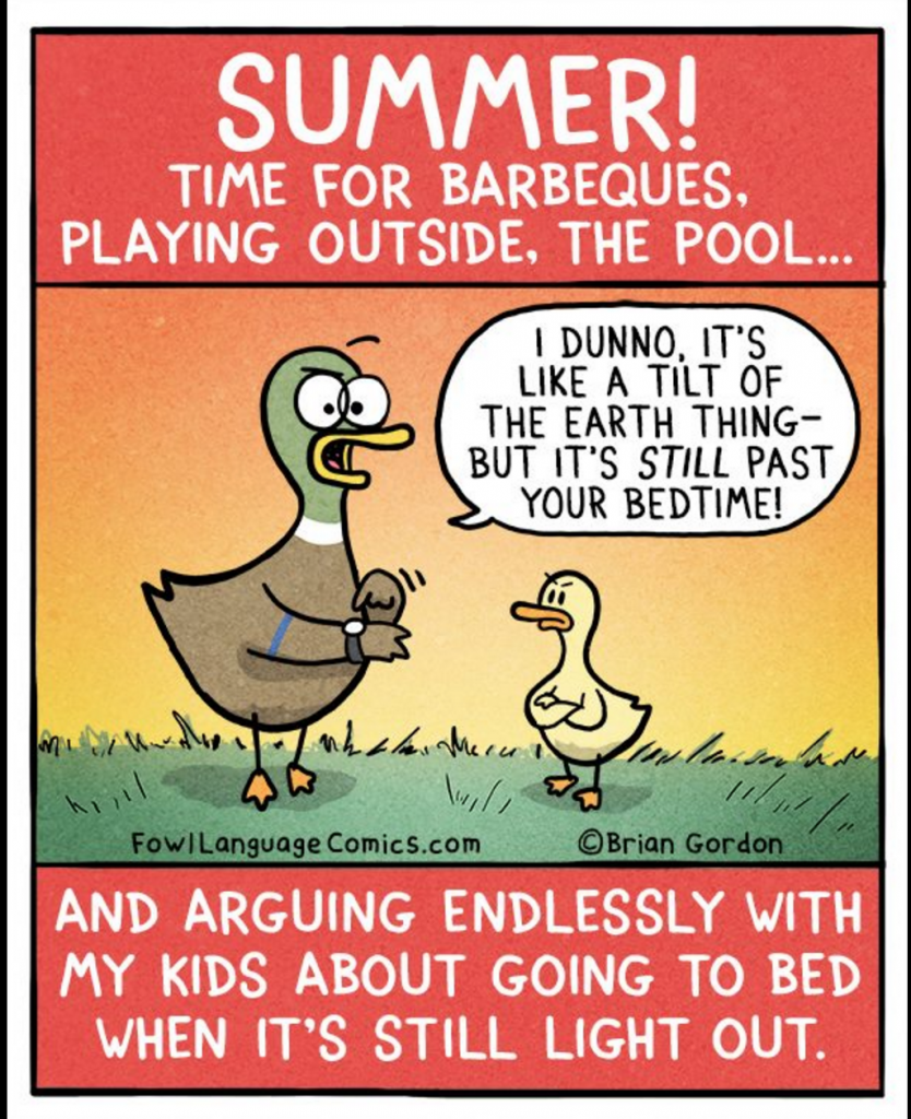 Summer! Time for barbeques, playing outside, the pool... and arguing endlessly with my kids about going to bed when it's still light out.