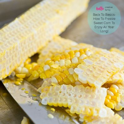 Back To Basics- How To Freeze Sweet Corn To Enjoy All Year Long
