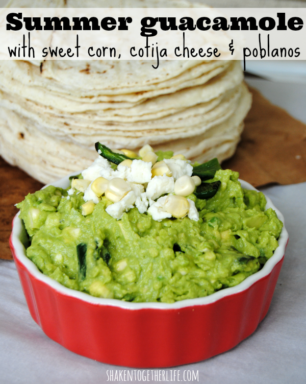 Summer Guacamole with Sweet Corn, Cotija Cheese and Poblanos Recipe from Shaken Together