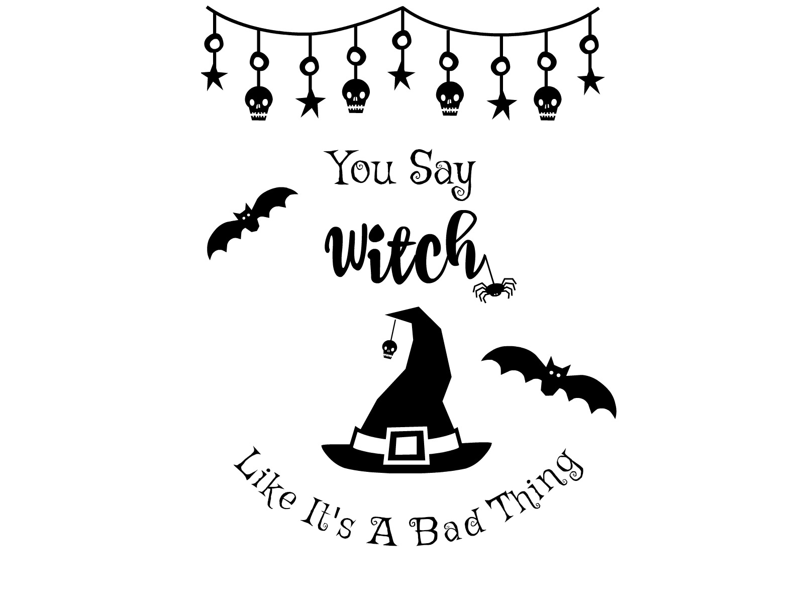 Free Halloween Svg File You Say Witch Like It S A Bad Thing Hello Creative Family