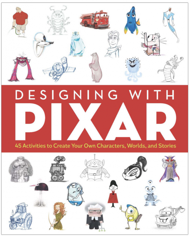 10 Book Recommendations for Creative Kids: Designing with Pixar: 45 Activities to Create Your Own Characters, Worlds, and Stories
