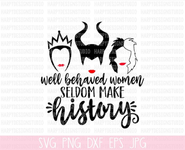25 Hocus Pocus and Disney Villains SVGs and Printables: Disney Villain Well Behaved Women Seldom Make History SVG from Harpy Design Studio