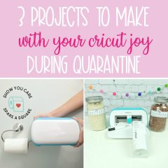 3 Cricut Joy Projects To Make During Quarantine