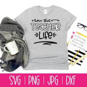 Livin' That Teacher Life SVG Cut File