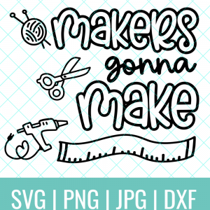 Crafting makes me super happy. DIY an awesome craft project with this Makers Gonna Make SVG Cut File! Use with your Cricut, Silhouette or other electronic cutting machine to make DIY shirts, mugs, tote bags and more! #Crafting #CraftingIsMyTherapy #Cricut #Silhouette #CricutMaker #CricutExplore #CuttingMachine #CricutCrafts #DIYShirt #SVG #SVGFile #CutFile