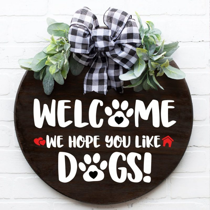 Welcome We Hope You Like Dogs front door sign with free cut file.