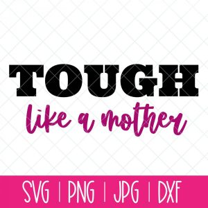 Mom's come in all shapes and sizes, ethnicities and nationalities, ages and hair colors-- but we've got one thing in common. We're all tough! You've got to be tough to be a mother! You've got to be tough to be a mother! Share your tough mother status with this Tough Like A Mother SVG Cut File and make shirts, hoodies, mugs, tote bags, car decals and more using your Cricut, Silhouette or other electronic cutting machine!