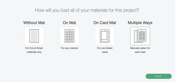 Click Make It, then you'll be given the option to select whether you want to cut Without Mat (using Smart Materials), On Mat, On Cart Mat or Multiple Ways. Select the way you would like to cut and press done.