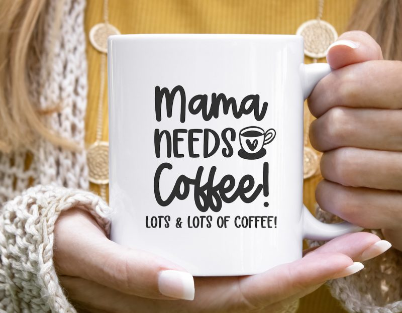 White Mug with Mama Needs Coffee Lots and Lots Of Coffee on front.